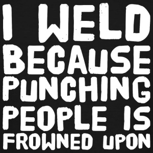 Punching - I Weld Because Punching People is Fro - Men's Tall T-Shirt