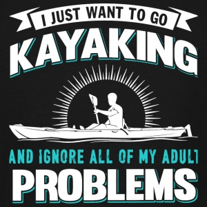 Kayaking - I Just Want To Go Kayaking T Shirt - Men's Tall T-Shirt
