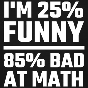 Math - I'm 25% Funny 85% Bad At Math - Men's Tall T-Shirt