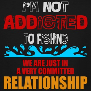 COMMITTED RELATIONSHIP - I'M NOT ADDICTED TO FIS - Men's Tall T-Shirt