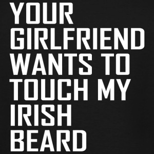 BEARD - YOUR GIRLFRIEND WANTS TO TOUCH MY IRISH - Men's Tall T-Shirt