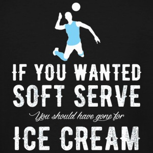 Volleyball - If You Wanted A Soft Serve you shou - Men's Tall T-Shirt