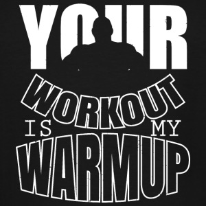 Bodybuilding - Your workout is my warmup - Men's Tall T-Shirt