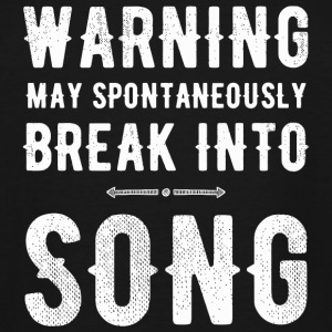 - Warning may spontaneously break into song - Men's Tall T-Shirt