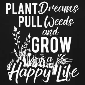 Weed - Plant Dreams Pull Weeds Grow a Happy Life - Men's Tall T-Shirt