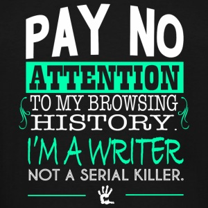 WRITER - PAY NO ATTENTION TO MY BROWSING HISTORY - Men's Tall T-Shirt