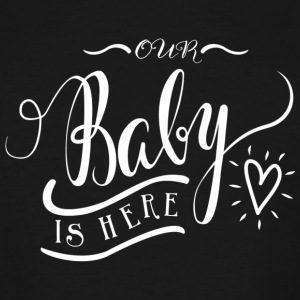 Our Baby is here - Men's Tall T-Shirt
