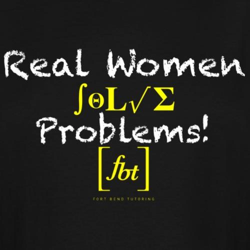 Real Women Solve Problems! [fbt] - Men's Tall T-Shirt