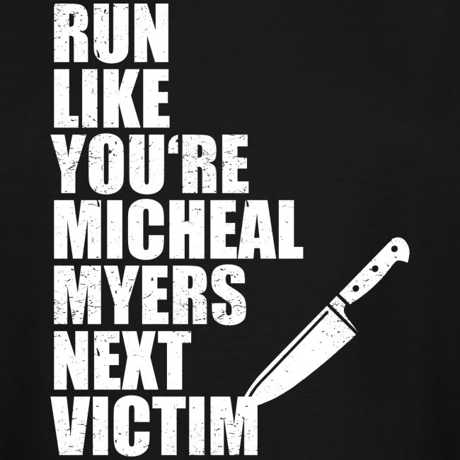 Run like you are Micheal Myers next victim