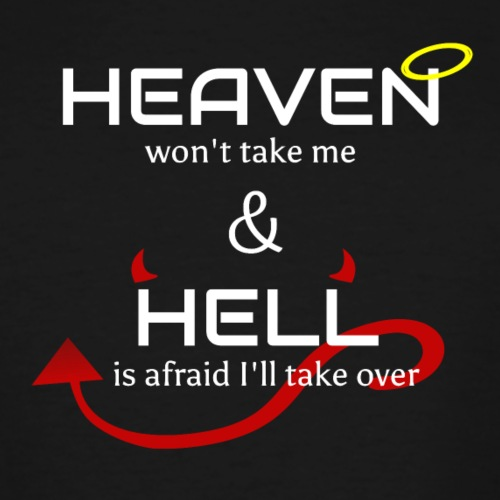 Heaven won't take me Hell is afraid I'll take over - Men's Tall T-Shirt