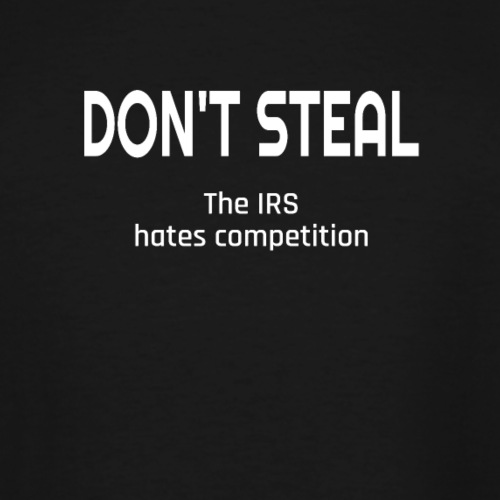 Don't Steal The IRS Hates Competition - Men's Tall T-Shirt