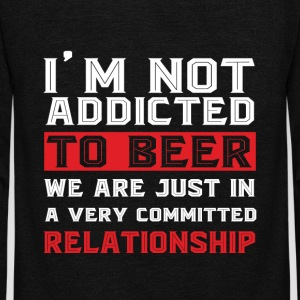 I'm Not Addicted To Beer T Shirt - Unisex Fleece Zip Hoodie by American Apparel