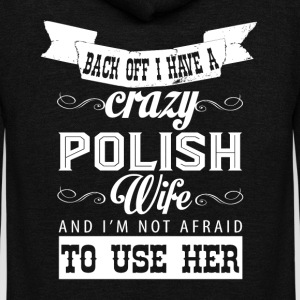 Back Off I Have A Crazy Polish Wife T Shirt - Unisex Fleece Zip Hoodie by American Apparel