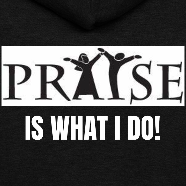 PRAISE is what i do!