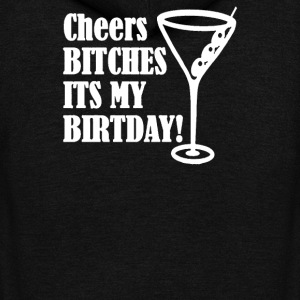 Cheers BITCHES Its My Birthday - Unisex Fleece Zip Hoodie by American Apparel