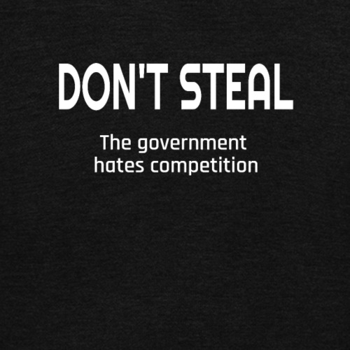 Don't Steal The Government Hates Competition - Unisex Fleece Zip Hoodie