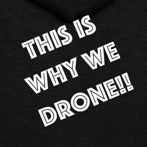 This is why we drone - Unisex Fleece Zip Hoodie by American Apparel