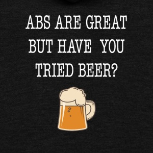 Abs Are Great But Have You Tried Beer Tee Shirt - Unisex Fleece Zip Hoodie by American Apparel