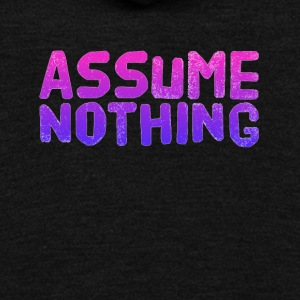 Assume nothing - Unisex Fleece Zip Hoodie by American Apparel