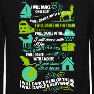 I Will Dance Here Or There Dance Everywhere Shirt - Unisex Fleece Zip Hoodie by American Apparel