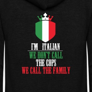 I'm Italian - don't call the cops, call the family - Unisex Fleece Zip Hoodie by American Apparel