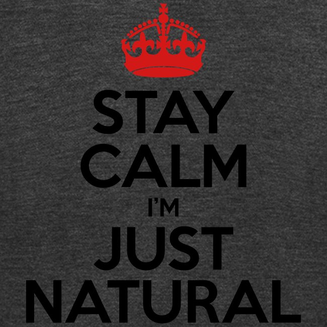 Stay Calm Im Just Natural_GlobalCouture Women's T-