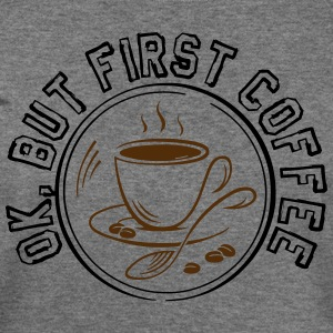 OK BUT FIRST COFFEE! - Women's Wideneck Sweatshirt