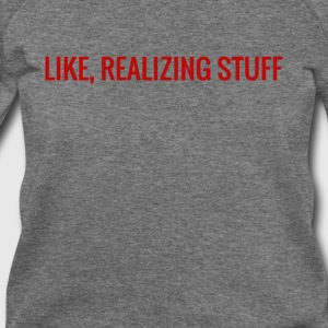 Like Realizing Stuff - Women's Wideneck Sweatshirt