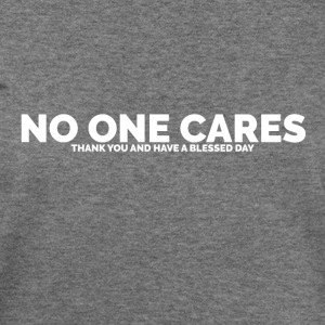 No One Cares (Thank You and Have a Blessed Day) - Women's Wideneck Sweatshirt