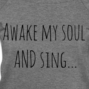 Awake My Soul and Sing - Women's Wideneck Sweatshirt