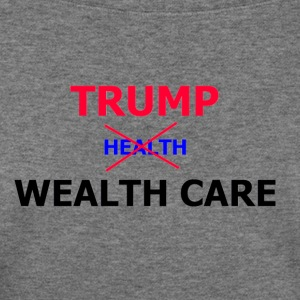 Trump Wealth Care - Women's Wideneck Sweatshirt