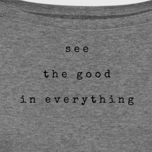 See the good in everything - Women's Wideneck Sweatshirt