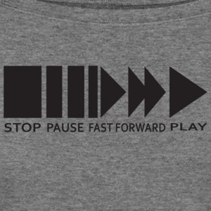 StopPauseFastForwardPlay Tee - Women's Wideneck Sweatshirt