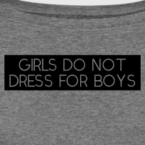 girls do not dress for boys - Women's Wideneck Sweatshirt