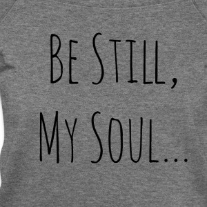 Be Still My Soul - Women's Wideneck Sweatshirt