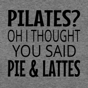 Pilates? Oh I Thought You Said Pie And Lattes - Women's Wideneck Sweatshirt