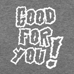 Good For You - Women's Wideneck Sweatshirt