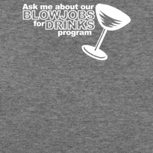 Ask Me About Our Blowjobs For Drinks Program - Women's Wideneck Sweatshirt