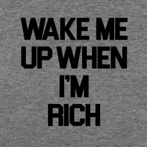 Wake Me Up When I'm Rich - Women's Wideneck Sweatshirt