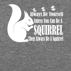 BE A SQUIRREL TEE SHIRT - Women's Wideneck Sweatshirt