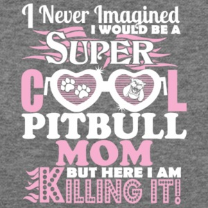 I Would Be A Super Cool Pit Bull Mom T Shirt - Women's Wideneck Sweatshirt
