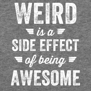 weird is a side effect of being awesome - Women's Wideneck Sweatshirt