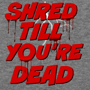 Shred Till You're Dead - Women's Wideneck Sweatshirt