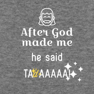 After God made me - Women's Wideneck Sweatshirt