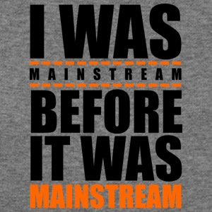 I was mainstream - Women's Wideneck Sweatshirt