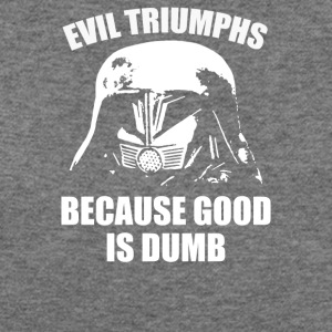 Evil Triumphs Because Good is Dumb - Women's Wideneck Sweatshirt