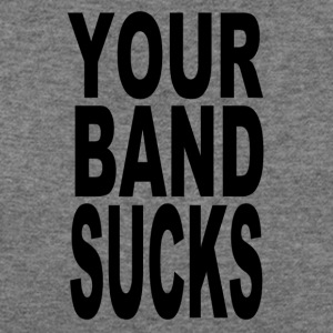 Your Band Sucks (black) - Women's Wideneck Sweatshirt