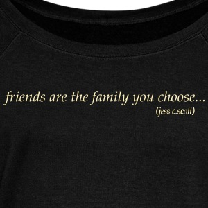 friends are the family you choose - Women's Wideneck Sweatshirt