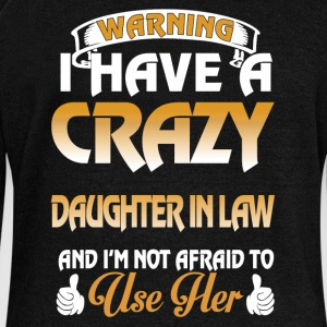 I have a crazy daughter in law and I'm not afraid - Women's Wideneck Sweatshirt