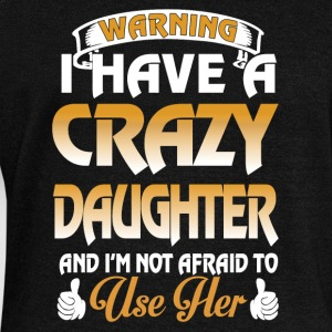 I have a crazy daughter and I'm not afraid - Women's Wideneck Sweatshirt